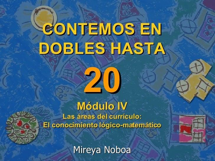 CONTEMOS EN DOBLES HASTA 20 Módulo IV Las áreas del currículo: El conocimiento lógico-matemático Mireya Noboa