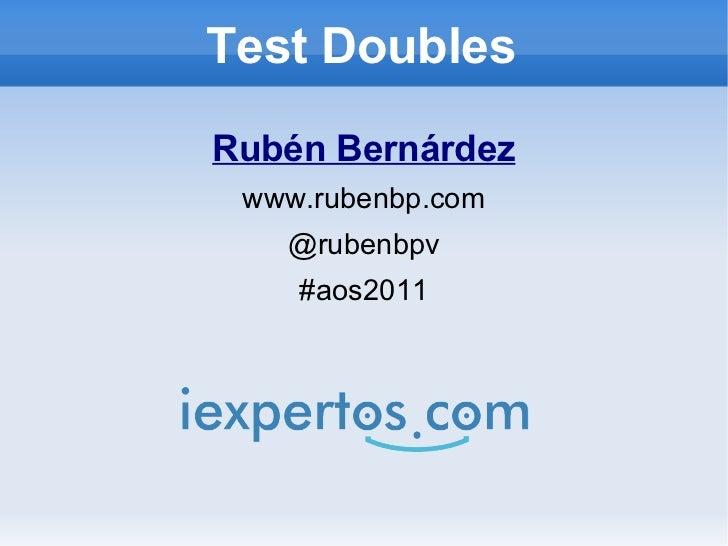 Test DoublesRubén Bernárdez www.rubenbp.com   @rubenbpv    #aos2011