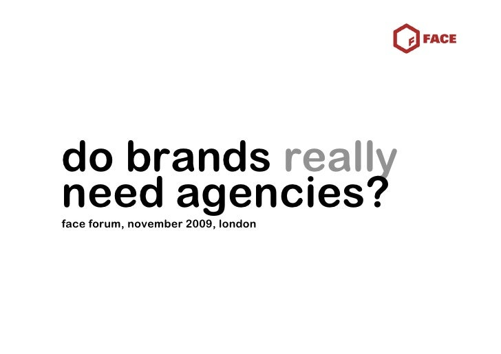 do brands really need agencies? face forum, november 2009, london