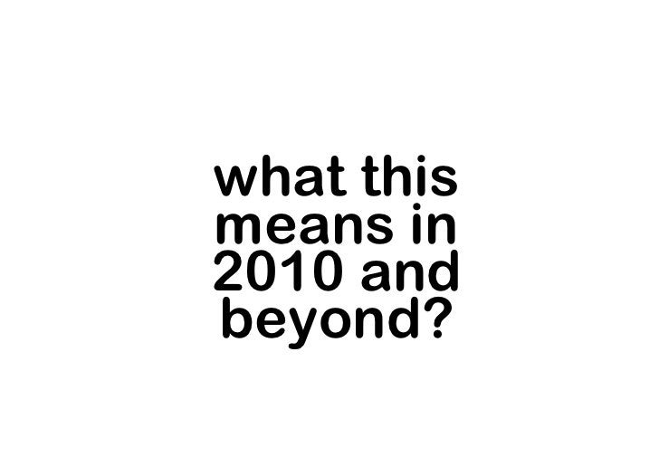 what this means in 2010 and beyond?