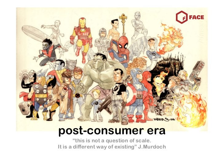 """post-consumer era         """"this is not a question of scale. It is a different way of existing"""" J.Murdoch"""