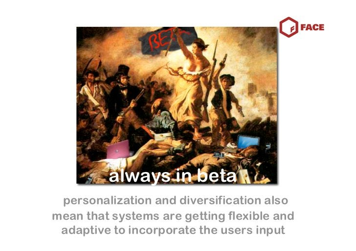 always in beta  personalization and diversification also mean that systems are getting flexible and  adaptive to incorpora...