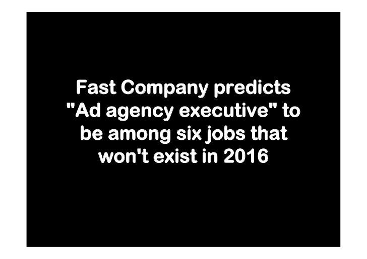 """Fast Company predicts """"Ad agency executive"""" to  be among six jobs that    won't exist in 2016"""