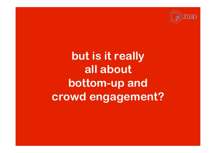 but is it really       all about    bottom-up and crowd engagement?