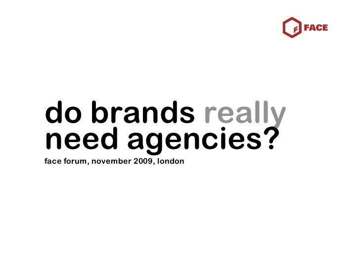 do brands really need agencies? face forum, november 2009, london