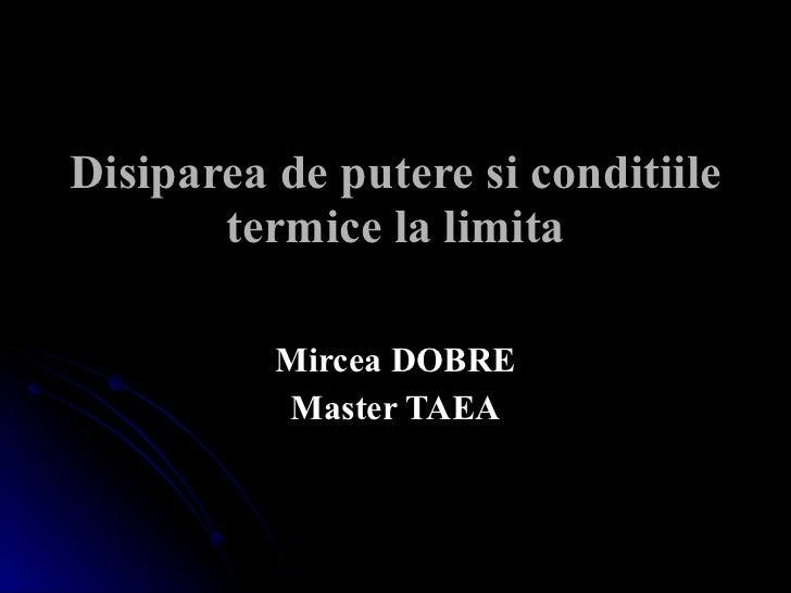 Disiparea de putere si conditiile termice la limita Mircea DOBRE Master TAEA