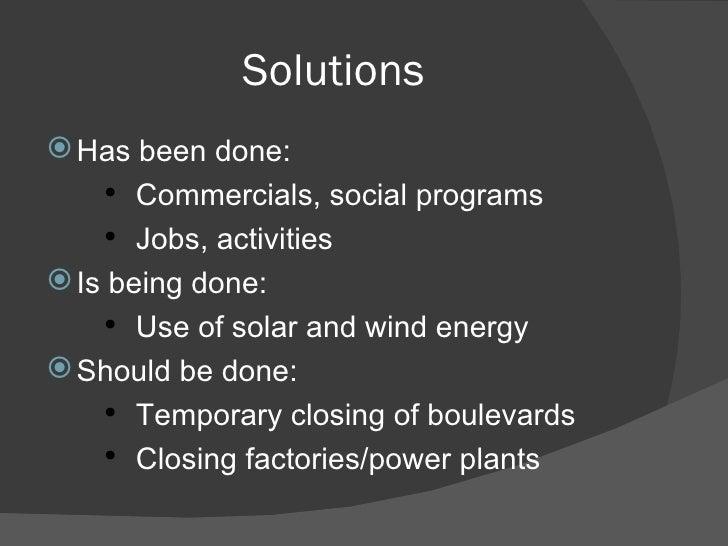 Solutions <ul><li>Has been done: </li></ul><ul><ul><li>Commercials, social programs </li></ul></ul><ul><ul><li>Jobs, activ...