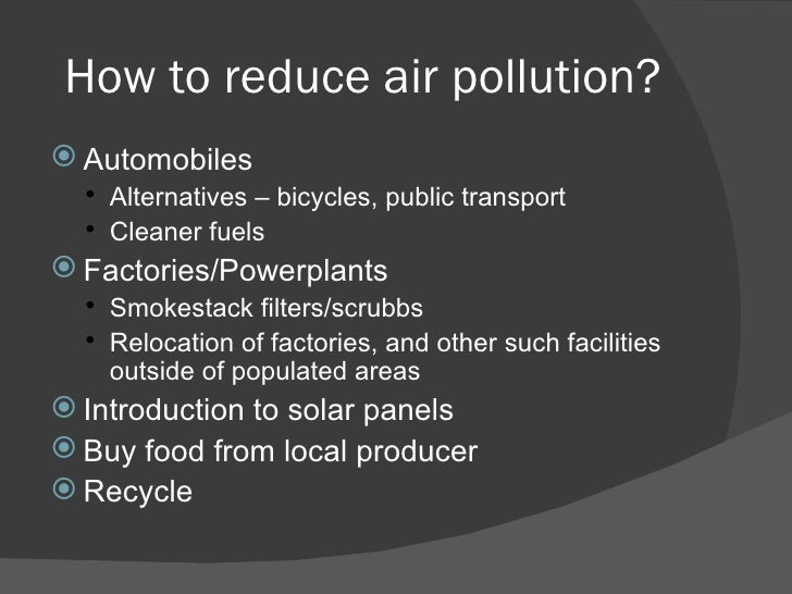 how to reduce air polution Air quality guide for particle pollution harmful particle pollution is one of our nation's most common air pollutants use the chart below to help reduce your exposure and protect your health.