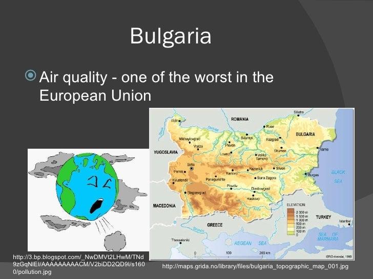 Bulgaria <ul><li>Air quality - one of the worst in the European Union </li></ul>http://3.bp.blogspot.com/_NwDMVt2LHwM/TNd9...