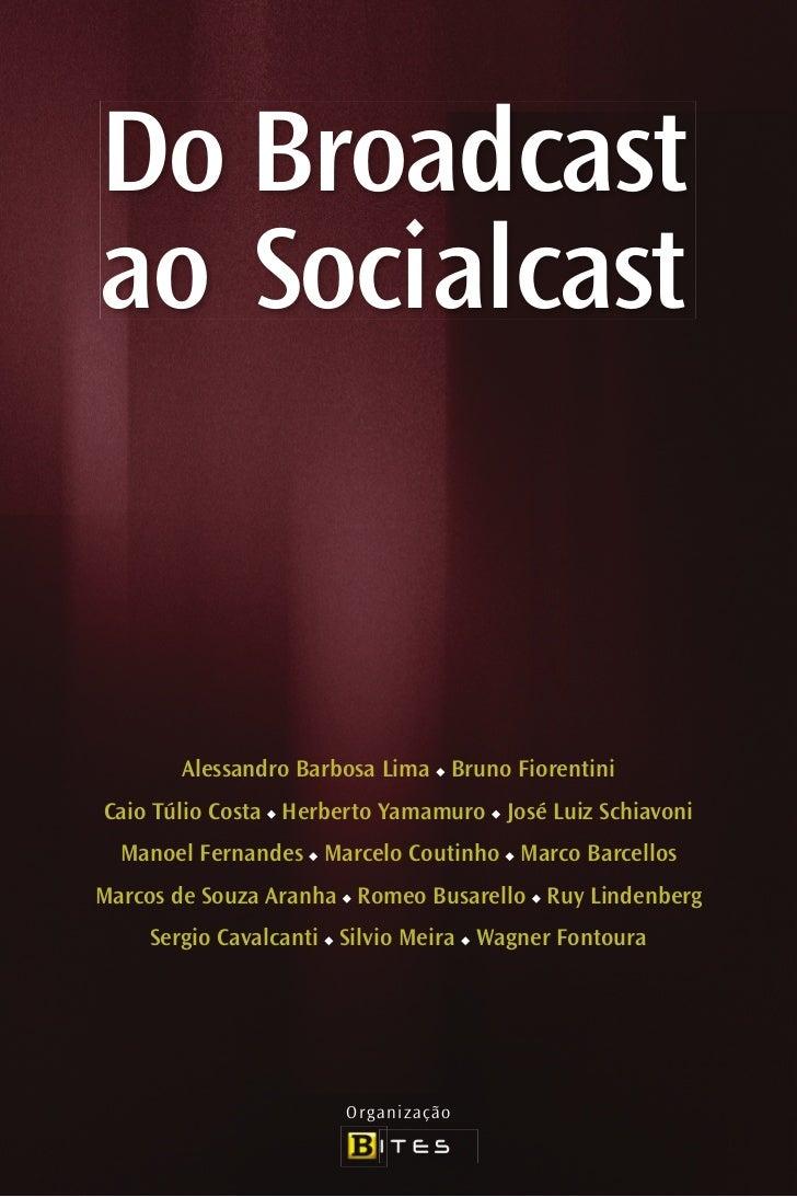 Do Broadcastao Socialcast       Alessandro Barbosa Lima Bruno FiorentiniCaio Túlio Costa Herberto Yamamuro José Luiz Schia...