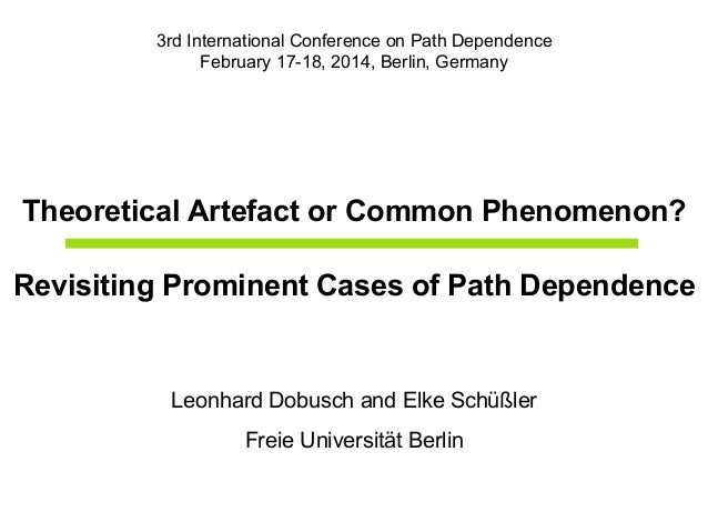 3rd International Conference on Path Dependence February 17-18, 2014, Berlin, Germany  Theoretical Artefact or Common Phen...