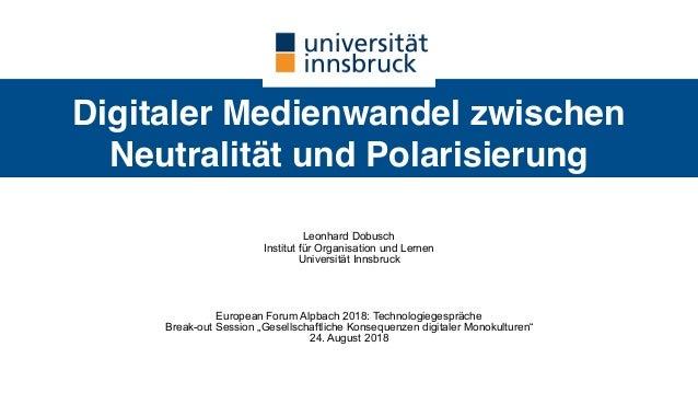 Digitaler Medienwandel zwischen Neutralität und Polarisierung Leonhard Dobusch Institut für Organisation und Lernen Univ...