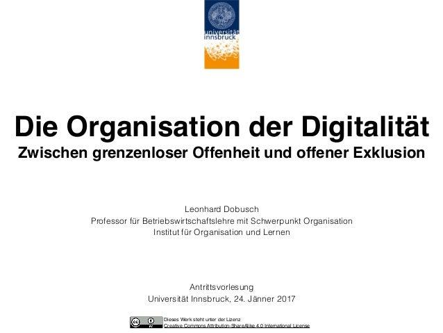 Die Organisation der Digitalität Zwischen grenzenloser Offenheit und offener Exklusion Leonhard Dobusch Professor für Bet...