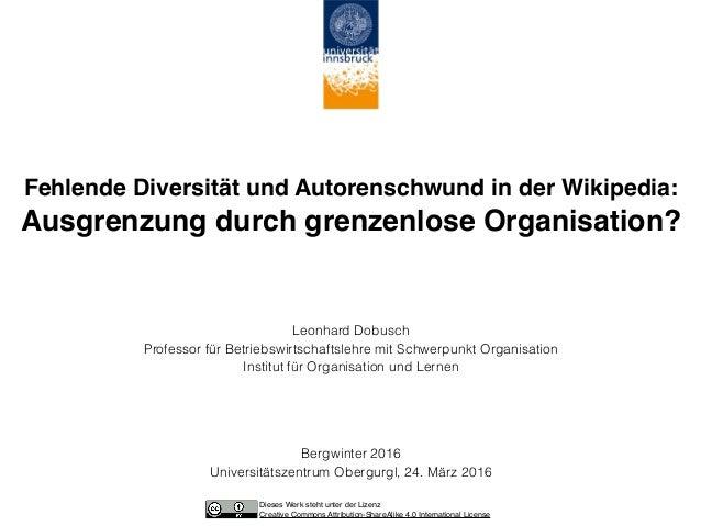 Fehlende Diversität und Autorenschwund in der Wikipedia:  Ausgrenzung durch grenzenlose Organisation? Leonhard Dobusch Pr...