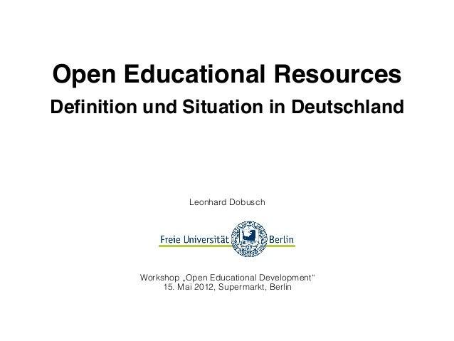 """Open Educational ResourcesDefinition und Situation in DeutschlandLeonhard DobuschWorkshop """"Open Educational Development""""15...."""