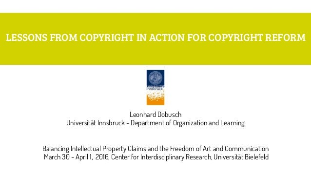 LESSONS FROM COPYRIGHT IN ACTION FOR COPYRIGHT REFORM Leonhard Dobusch