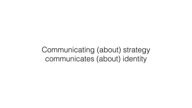 Communicating (about) strategy communicates (about) identity