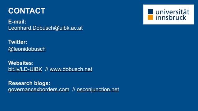 CONTACT E-mail: Leonhard.Dobusch@uibk.ac.at Twitter: @leonidobusch Websites: bit.ly/LD-UIBK // www.dobusch.net Research bl...