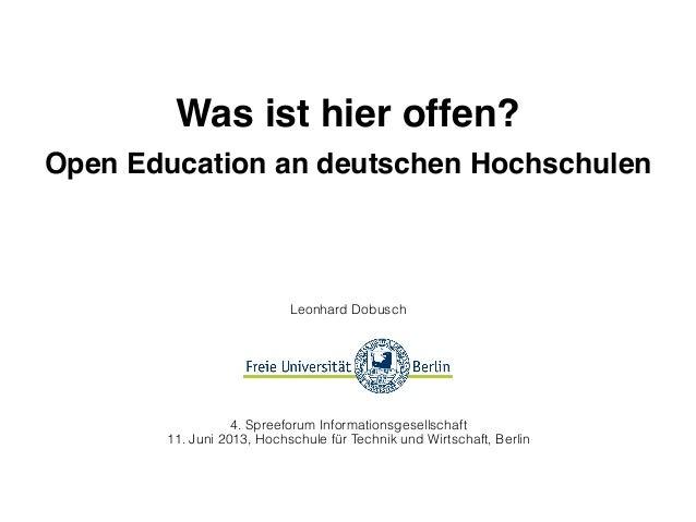 Was ist hier offen?Open Education an deutschen HochschulenLeonhard Dobusch4. Spreeforum Informationsgesellschaft11. Juni 2...