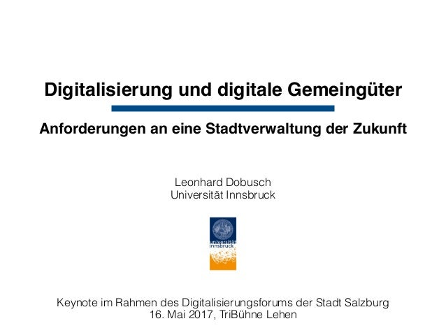 Digitalisierung und digitale Gemeingüter Leonhard Dobusch Universität Innsbruck Keynote im Rahmen des Digitalisierungsfor...