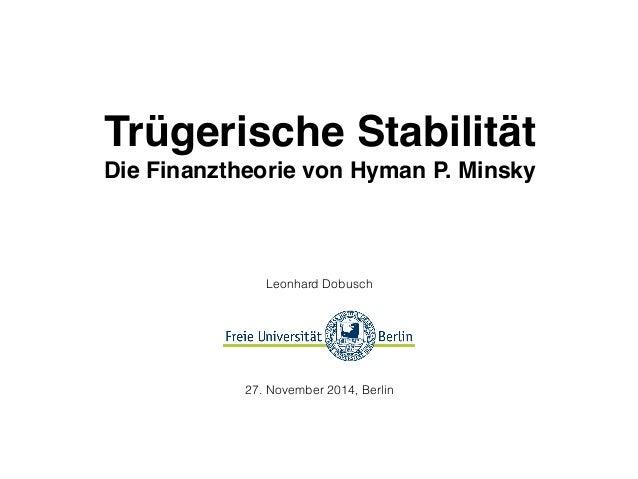 Trügerische Stabilität  Die Finanztheorie von Hyman P. Minsky  Leonhard Dobusch  27. November 2014, Berlin