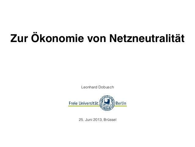 Zur Ökonomie von Netzneutralität Leonhard Dobusch 25. Juni 2013, Brüssel