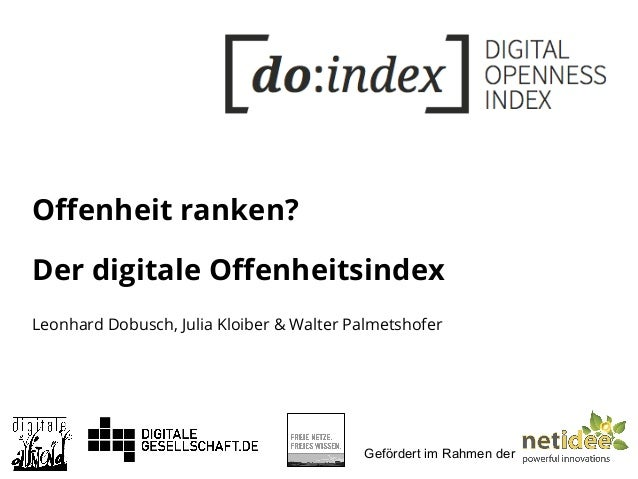 Offenheit ranken? Der digitale Offenheitsindex Gefördert im Rahmen der Leonhard Dobusch, Julia Kloiber & Walter Palmetshofer