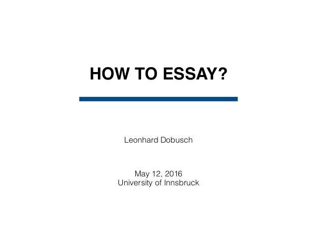 HOW TO ESSAY? Leonhard Dobusch May 12, 2016 University of Innsbruck