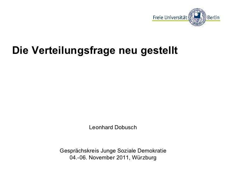 Die Verteilungsfrage neu gestellt Leonhard Dobusch Gesprächskreis Junge Soziale Demokratie 04.-06. November 2011, Würzburg