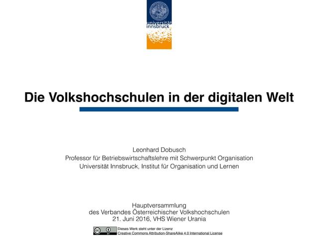 Die Volkshochschulen in der digitalen Welt Leonhard Dobusch Professor für Betriebswirtschaftslehre mit Schwerpunkt Organis...