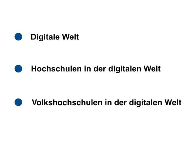 Digitale Welt Hochschulen in der digitalen Welt Volkshochschulen in der digitalen Welt
