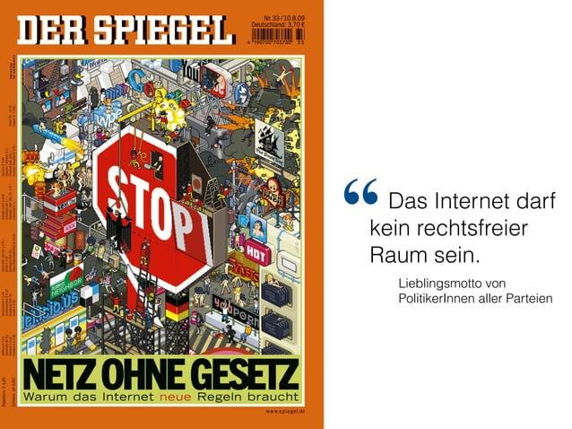 """Das Internet darf kein rechtsfreier Raum sein. """" Lieblingsmotto von PolitikerInnen aller Parteien"""