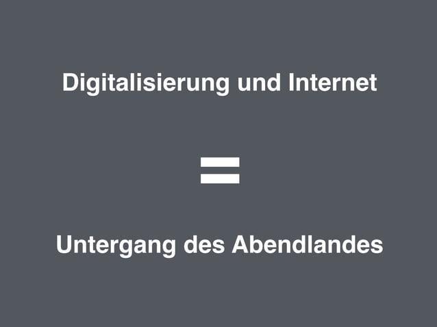 Digitalisierung und Internet Untergang des Abendlandes =
