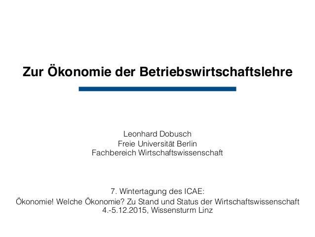 Zur Ökonomie der Betriebswirtschaftslehre Leonhard Dobusch Freie Universität Berlin Fachbereich Wirtschaftswissenschaft 7...