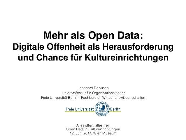 Mehr als Open Data:  Digitale Offenheit als Herausforderung  und Chance für Kultureinrichtungen Leonhard Dobusch Juniorp...