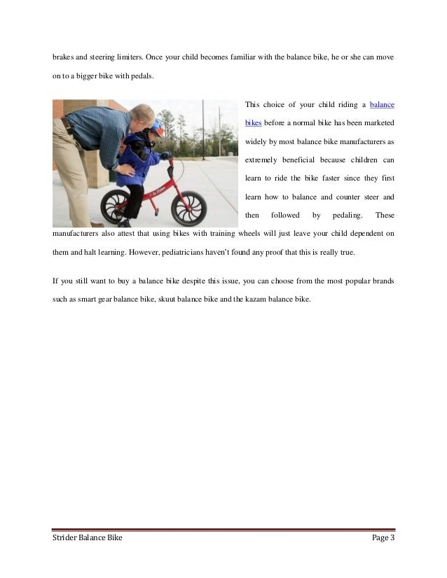brakes and steering limiters. Once your child becomes familiar with the balance bike, he or she can moveon to a bigger bik...