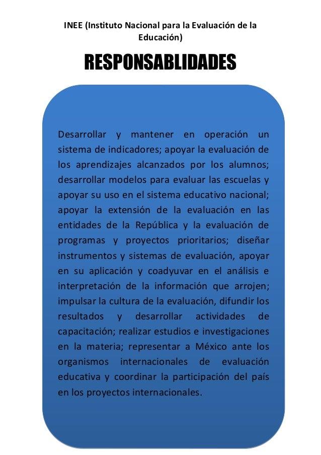 INEE (Instituto Nacional para la Evaluación de la Educación)  RESPONSABLIDADES  Desarrollar y mantener en operación un sis...