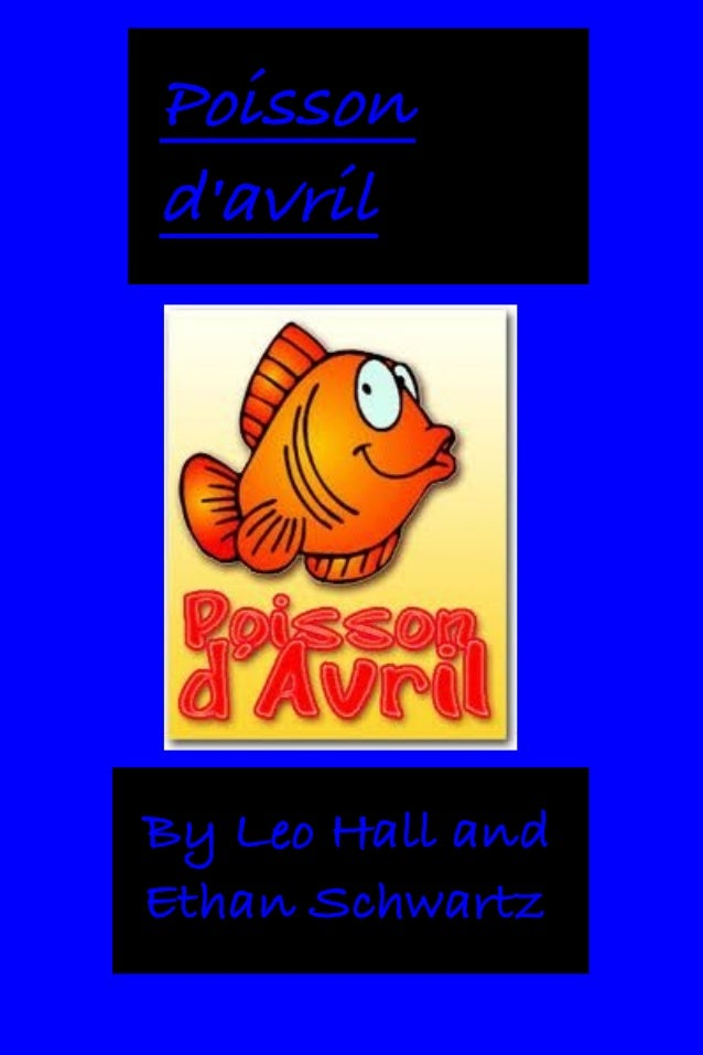 Poisson d'avril  By Leo Hall and Ethan Schwartz