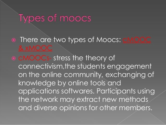  xMOOCs- are taken from cMOOCs with an addition of new institutions like coursera and edX introduced in 2012 to helps to ...