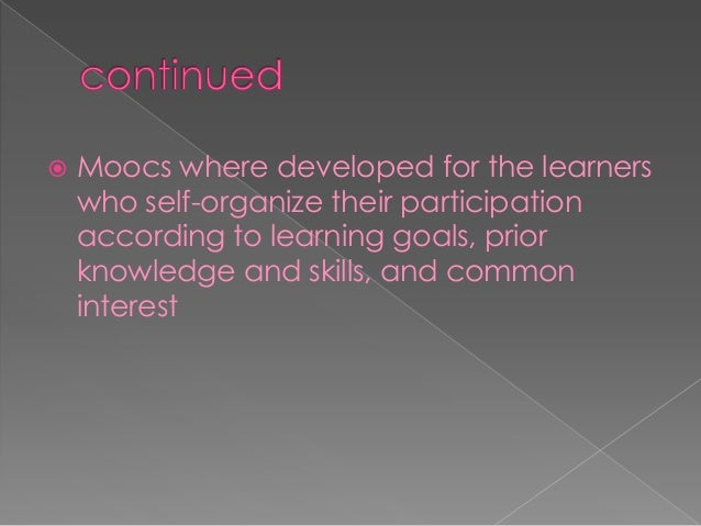  The first Mooc had 2200 participants signed up for it, in 2008 by Siemens and Downes  A while after that many universit...