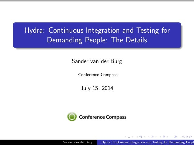 Hydra: Continuous Integration and Testing for Demanding People: The Details Sander van der Burg Conference Compass July 15...