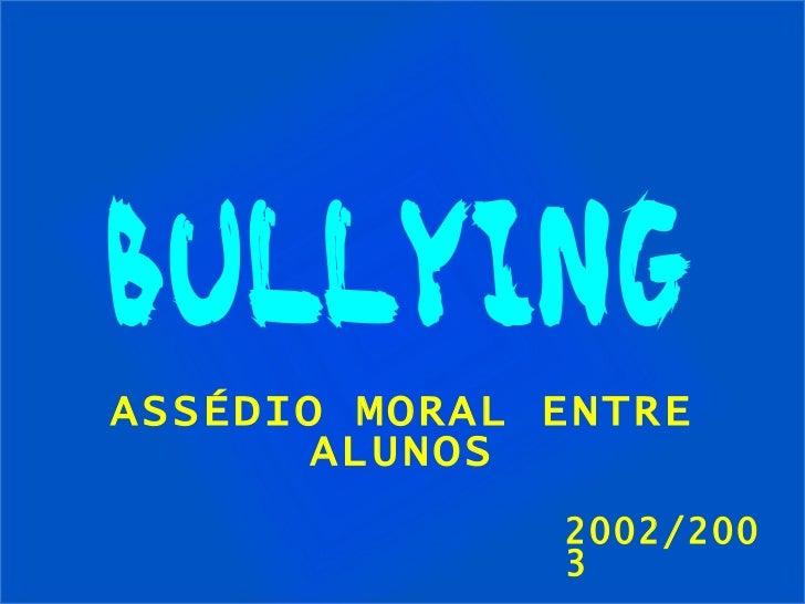 BULLYING 2002/2003 ASSÉDIO MORAL ENTRE ALUNOS