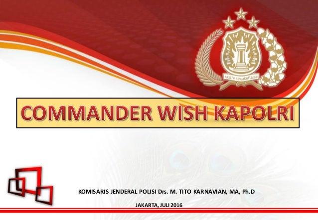 KOMISARIS JENDERAL POLISI Drs. M. TITO KARNAVIAN, MA, Ph.D JAKARTA, JULI 2016