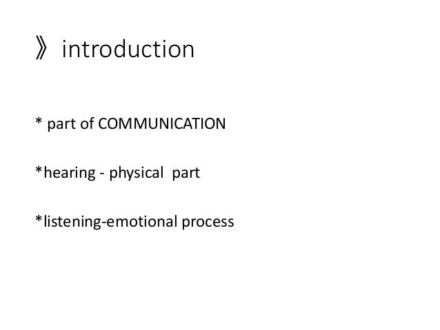 》introduction * part of COMMUNICATION *hearing - physical part *listening-emotional process