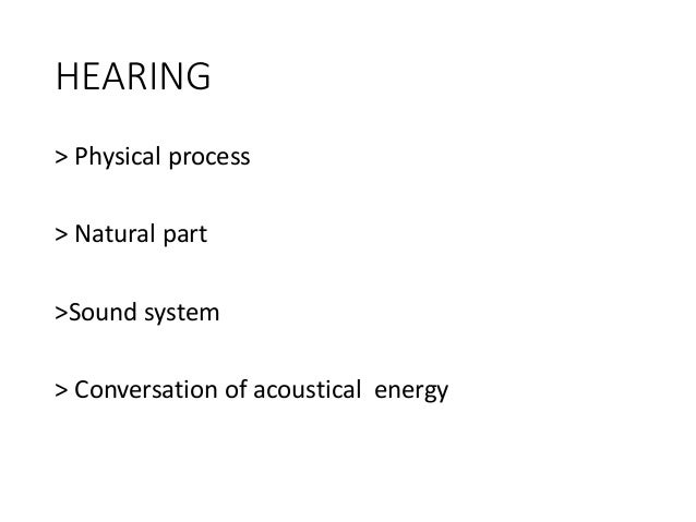HEARING > Physical process > Natural part >Sound system > Conversation of acoustical energy