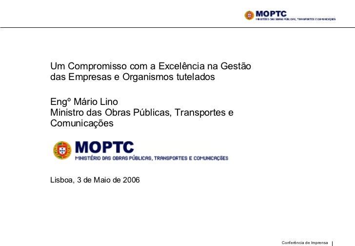 Um Compromisso com a Excelência na Gestão das Empresas e Organismos tutelados  Engº Mário Lino Ministro das Obras Públicas...