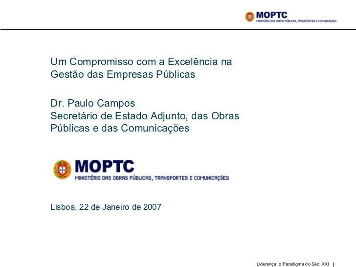 Um Compromisso com a Excelência na Gestão das Empresas Públicas Dr. Paulo Campos Secretário de Estado Adjunto, das Obras P...