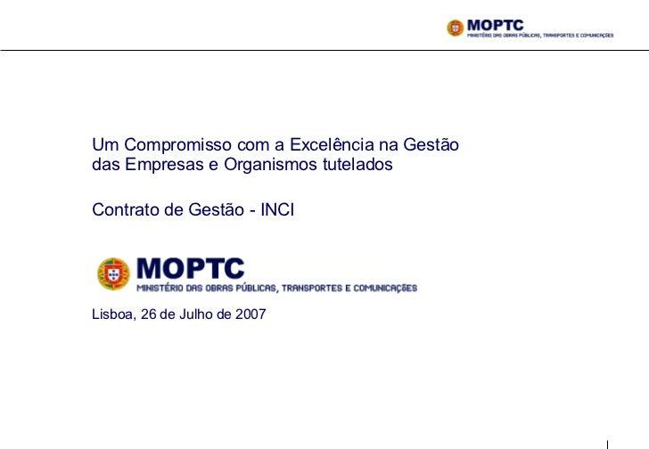 Um Compromisso com a Excelência na Gestão das Empresas e Organismos tutelados  Contrato de Gestão - INCI   Lisboa, 26 de J...