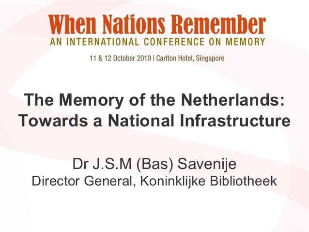 © 2010 Koninklijke Bibliotheek – National Library of the Netherlands The Memory of the Netherlands Bas Savenije The Memory...