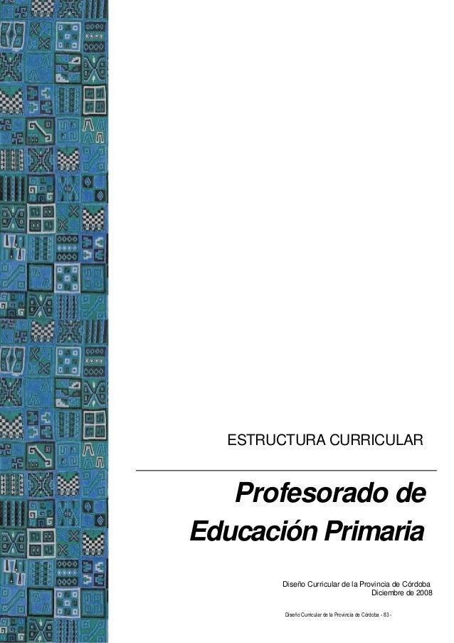 ESTRUCTURA CURRICULAR Profesorado de Educación Primaria Diseño Curricular de la Provincia de Córdoba Diciembre de 2008 Dis...